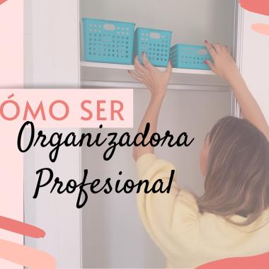 ¿Quieres ser Organizadora Profesional?