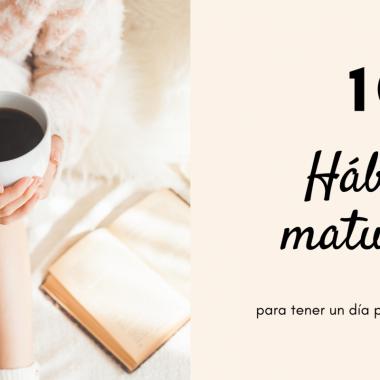 Mis 10 hábitos matutinos para tener un día productivo.